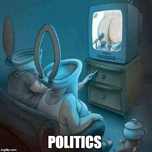 Politics. |  POLITICS | image tagged in political meme,politics,political humor,politically correct,political ads,conformity | made w/ Imgflip meme maker