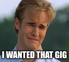 I WANTED THAT GIG | made w/ Imgflip meme maker