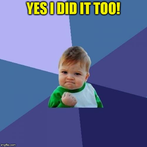 Success Kid Meme | YES I DID IT TOO! | image tagged in memes,success kid | made w/ Imgflip meme maker
