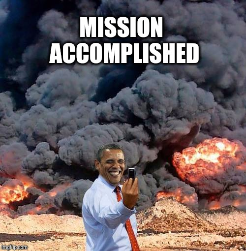 Why would he betray Israel?  | MISSION ACCOMPLISHED | image tagged in obama,obama's legacy,israel,middle east | made w/ Imgflip meme maker