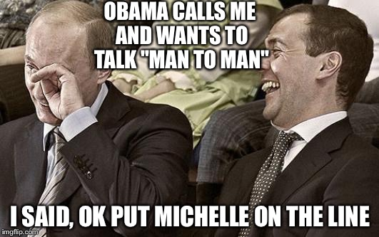 "Put in PWNs Obama. Again | OBAMA CALLS ME AND WANTS TO TALK ""MAN TO MAN"" I SAID, OK PUT MICHELLE ON THE LINE 