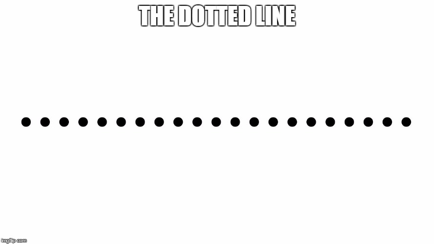 THE DOTTED LINE | made w/ Imgflip meme maker