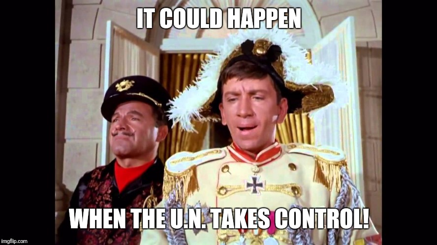 gilligan el presidente | IT COULD HAPPEN WHEN THE U.N. TAKES CONTROL! | image tagged in gilligan el presidente | made w/ Imgflip meme maker