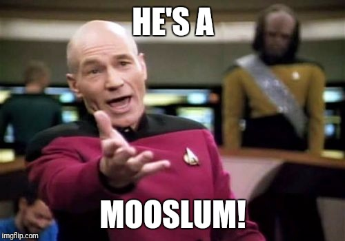Picard Wtf Meme | HE'S A MOOSLUM! | image tagged in memes,picard wtf | made w/ Imgflip meme maker