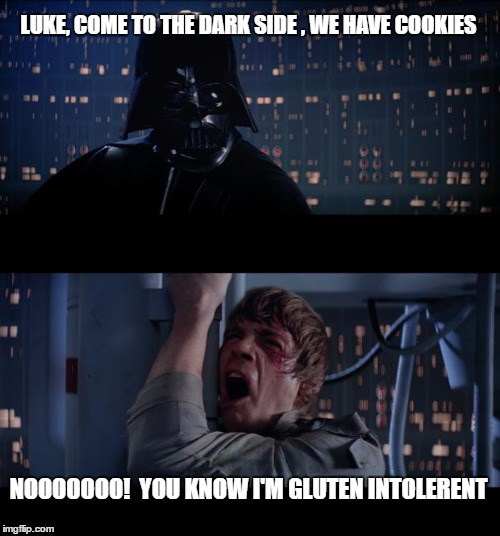 Star Wars No Meme | LUKE, COME TO THE DARK SIDE , WE HAVE COOKIES NOOOOOOO!  YOU KNOW I'M GLUTEN INTOLERENT | image tagged in memes,star wars no | made w/ Imgflip meme maker