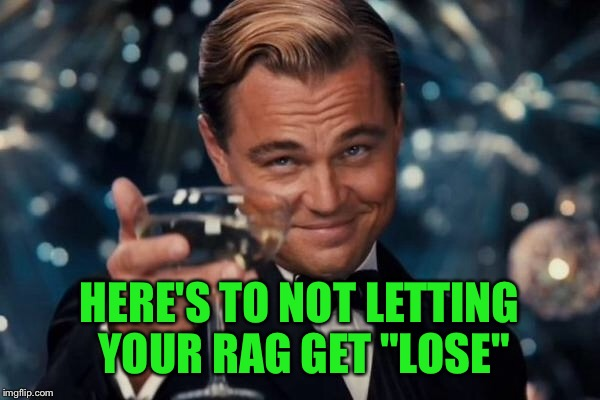 "Leonardo Dicaprio Cheers Meme | HERE'S TO NOT LETTING YOUR RAG GET ""LOSE"" 