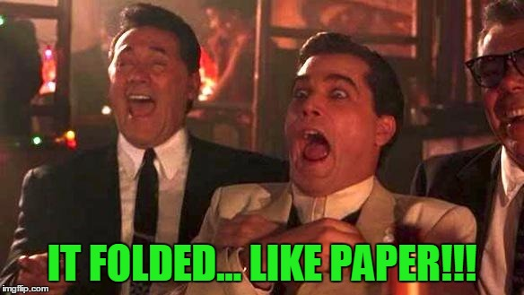 Goodfellas Laughing | IT FOLDED... LIKE PAPER!!! | image tagged in goodfellas laughing | made w/ Imgflip meme maker