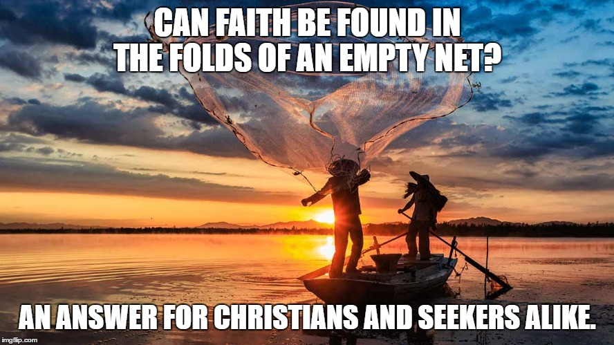 CAN FAITH BE FOUND IN THE FOLDS OF AN EMPTY NET? AN ANSWER FOR CHRISTIANS AND SEEKERS ALIKE. | made w/ Imgflip meme maker