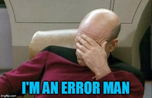 Captain Picard Facepalm Meme | I'M AN ERROR MAN | image tagged in memes,captain picard facepalm | made w/ Imgflip meme maker