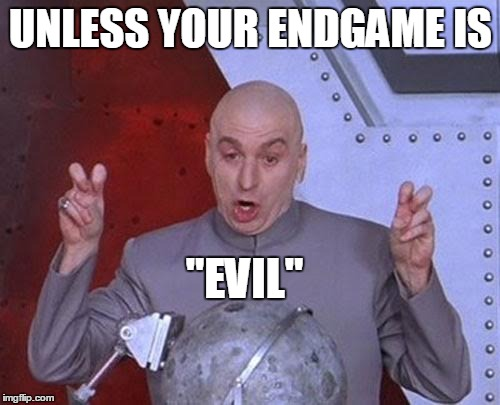 "Dr Evil Laser Meme | UNLESS YOUR ENDGAME IS ""EVIL"" 