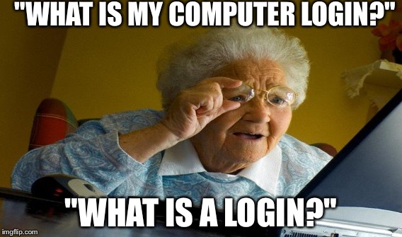 """WHAT IS MY COMPUTER LOGIN?"" ""WHAT IS A LOGIN?"" 