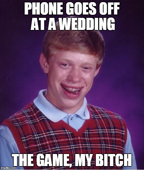 Bad Luck Brian Meme | PHONE GOES OFF AT A WEDDING THE GAME, MY B**CH | image tagged in memes,bad luck brian | made w/ Imgflip meme maker