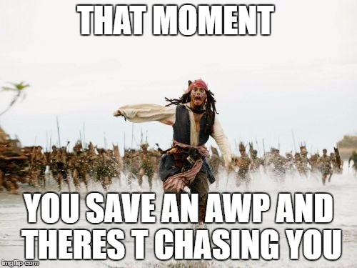 Jack Sparrow Being Chased Meme | THAT MOMENT YOU SAVE AN AWP AND THERES T CHASING YOU | image tagged in memes,jack sparrow being chased | made w/ Imgflip meme maker
