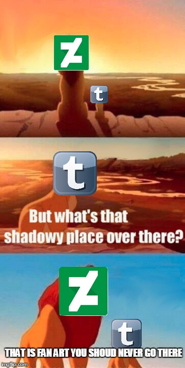 deviantart reminds tum.blr |  THAT IS FAN ART YOU SHOUD NEVER GO THERE | image tagged in memes,simba shadowy place,tumblr,deviantart,funny,fan art | made w/ Imgflip meme maker