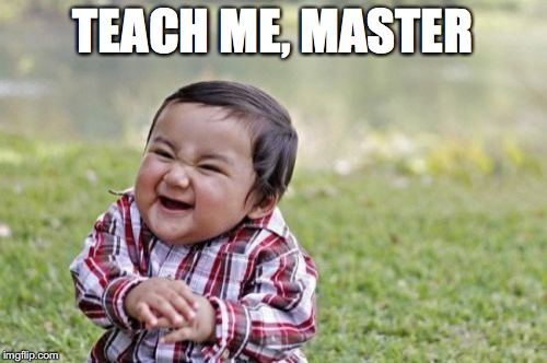 Evil Toddler Meme | TEACH ME, MASTER | image tagged in memes,evil toddler | made w/ Imgflip meme maker