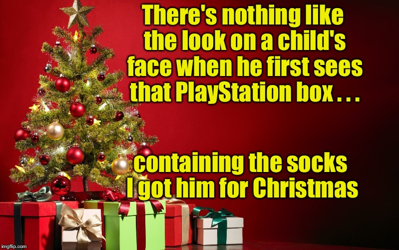 A fleeting moment of joy | There's nothing like the look on a child's face when he first sees that PlayStation box . . . containing the socks I got him for Christmas | image tagged in christmas present | made w/ Imgflip meme maker