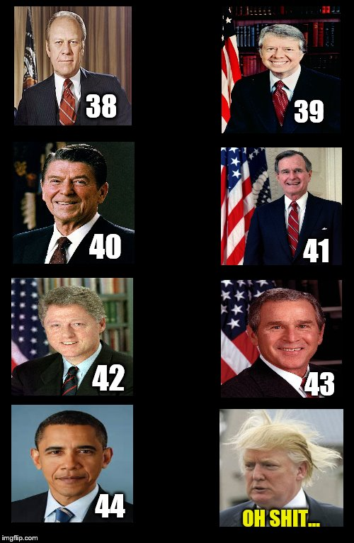 It Was A Nice Country Once. | 38 39 40 41 42 43 44 OH SHIT... | image tagged in presidents,trump,reagan,bush,obama,clinton | made w/ Imgflip meme maker