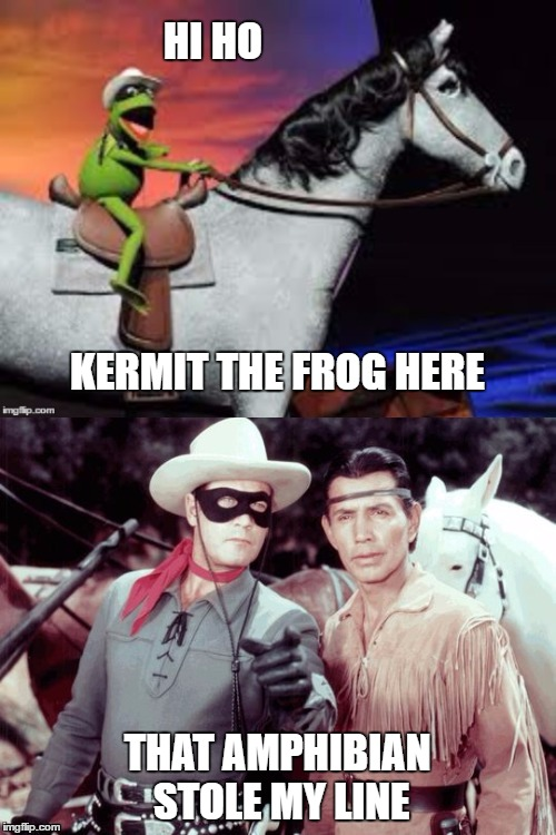 HI HO THAT AMPHIBIAN STOLE MY LINE KERMIT THE FROG HERE | made w/ Imgflip meme maker