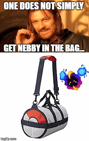 Nebby does not simply go in the bag. | ONE DOES NOT SIMPLY GET NEBBY IN THE BAG... | image tagged in bag,nebby,one does not simply,pokemon,lillie | made w/ Imgflip meme maker