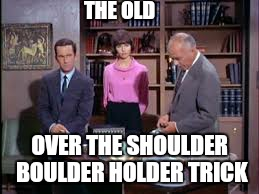 THE OLD OVER THE SHOULDER BOULDER HOLDER TRICK | made w/ Imgflip meme maker