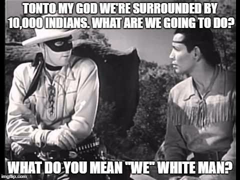 1gv838 lone ranger and tonto meme generator imgflip,The Lone Ranger Meme