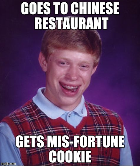 Bad Luck Brian Meme | GOES TO CHINESE RESTAURANT GETS MIS-FORTUNE COOKIE | image tagged in memes,bad luck brian | made w/ Imgflip meme maker