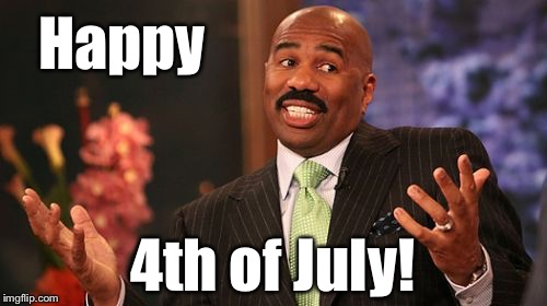 Wishing all flippers a happy and healthy new year! | Happy 4th of July! | image tagged in memes,steve harvey,new years,fourth of july | made w/ Imgflip meme maker