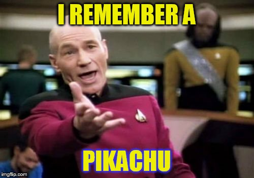 Picard Wtf Meme | I REMEMBER A PIKACHU | image tagged in memes,picard wtf | made w/ Imgflip meme maker