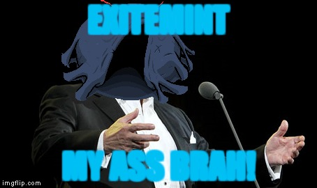 EXITEMINT MY ASS BRAH! | made w/ Imgflip meme maker