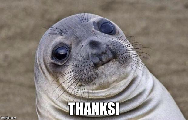 Awkward Moment Sealion Meme | THANKS! | image tagged in memes,awkward moment sealion | made w/ Imgflip meme maker