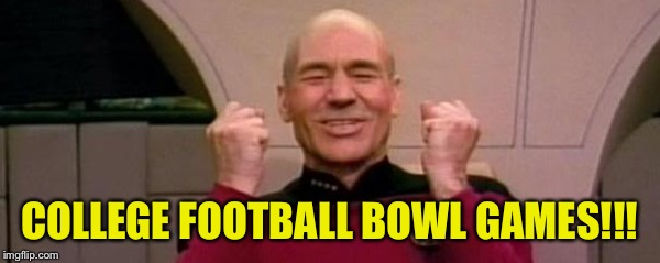 New Years Eve Bowl Games!!! | COLLEGE FOOTBALL BOWL GAMES!!! | image tagged in picard happy face,college football,playoffs,my templates challenge,cat farts,sorry hokeewolf | made w/ Imgflip meme maker