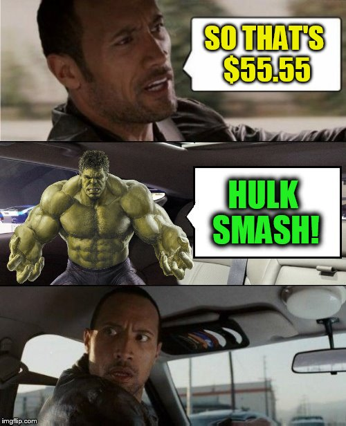 SO THAT'S $55.55 HULK SMASH! | made w/ Imgflip meme maker