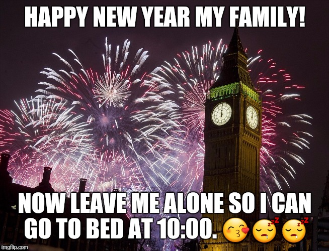happy new year my family now leave me alone so i can go to bed