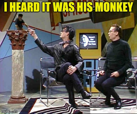 I HEARD IT WAS HIS MONKEY | made w/ Imgflip meme maker