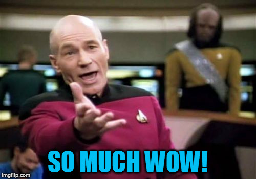 Picard Wtf Meme | SO MUCH WOW! | image tagged in memes,picard wtf | made w/ Imgflip meme maker