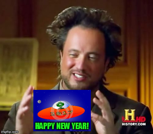 Ancient Aliens Meme | HAPPY NEW YEAR! | image tagged in memes,ancient aliens | made w/ Imgflip meme maker