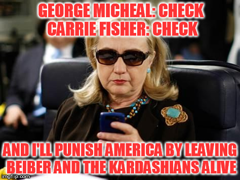 GEORGE MICHEAL: CHECK CARRIE FISHER: CHECK AND I'LL PUNISH AMERICA BY LEAVING BEIBER AND THE KARDASHIANS ALIVE | made w/ Imgflip meme maker