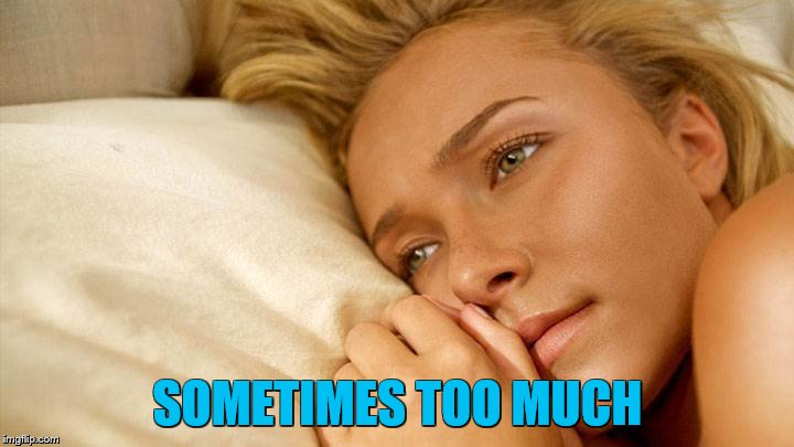 hayden sad | SOMETIMES TOO MUCH | image tagged in hayden sad | made w/ Imgflip meme maker