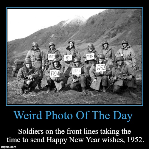 Happy New Year's Eve Everyone! | Weird Photo Of The Day | Soldiers on the front lines taking the time to send Happy New Year wishes, 1952. | image tagged in funny,demotivationals,weird,photo of the day,korea,happy new year | made w/ Imgflip demotivational maker