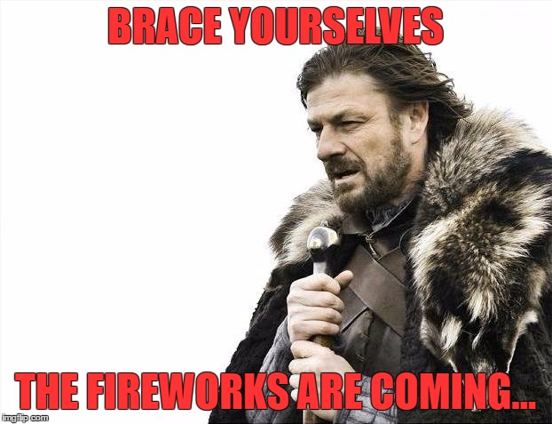 2017 is gonna be great | BRACE YOURSELVES THE FIREWORKS ARE COMING... | image tagged in memes,brace yourselves x is coming | made w/ Imgflip meme maker