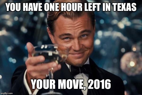 I hope I didn't just jinx Chuck Norris... | YOU HAVE ONE HOUR LEFT IN TEXAS YOUR MOVE, 2016 | image tagged in memes,leonardo dicaprio cheers,2016,chuck norris,new year,celebrity deaths | made w/ Imgflip meme maker