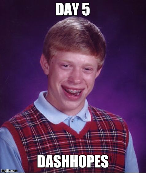 Bad Luck Brian Meme | DAY 5 DASHHOPES | image tagged in memes,bad luck brian | made w/ Imgflip meme maker