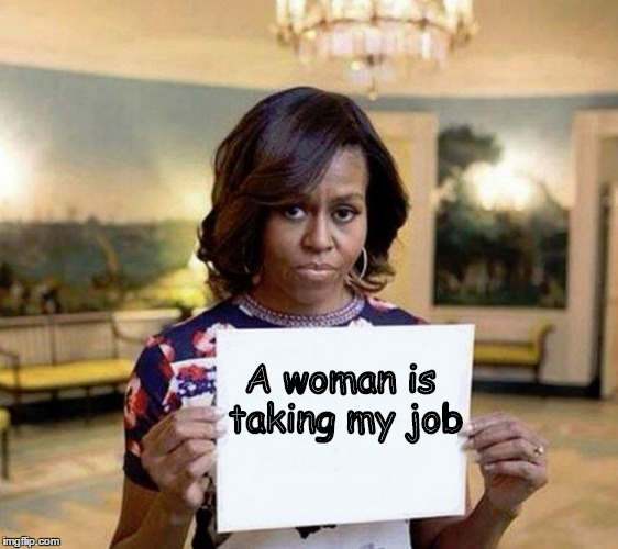 2017 and patriarchy is losing bigly | A woman is taking my job | image tagged in michelle obama blank sheet,memes,first lady | made w/ Imgflip meme maker