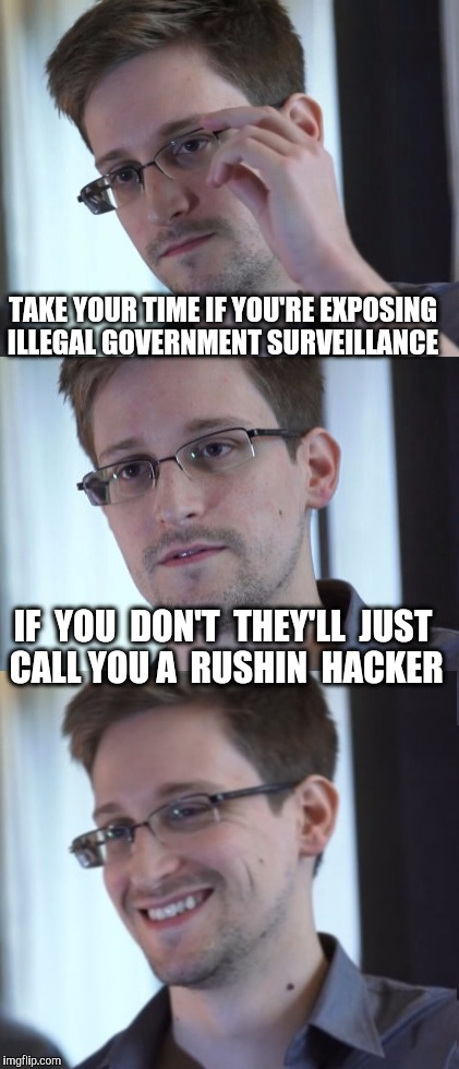 Bad Pun Snowden | TAKE YOUR TIME IF YOU'RE EXPOSING ILLEGAL GOVERNMENT SURVEILLANCE IF  YOU  DON'T  THEY'LL  JUST CALL YOU A  RUSHIN  HACKER | image tagged in russian hackers,edward snowden,snowden,surveillance,wikileaks,assange | made w/ Imgflip meme maker