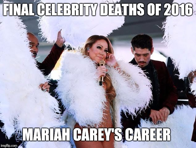 Maybe it was the Russians? | FINAL CELEBRITY DEATHS OF 2016 MARIAH CAREY'S CAREER | image tagged in mariah carey | made w/ Imgflip meme maker