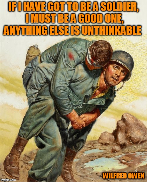 Pulp Art 2 Week starts January 4th(A Mr.Jingles Event) | IF I HAVE GOT TO BE A SOLDIER, I MUST BE A GOOD ONE, ANYTHING ELSE IS UNTHINKABLE WILFRED OWEN | image tagged in pulp art week,pulp art,war,wilfred owen,memes,poet soilder | made w/ Imgflip meme maker