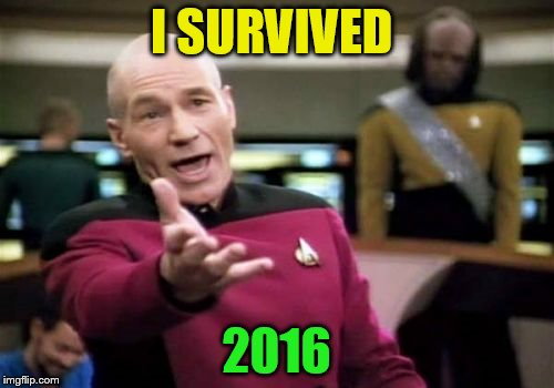 Picard Wtf Meme | I SURVIVED 2016 | image tagged in memes,picard wtf | made w/ Imgflip meme maker