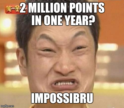 2 MILLION POINTS IN ONE YEAR? IMPOSSIBRU | made w/ Imgflip meme maker