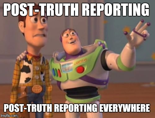 X, X Everywhere Meme | POST-TRUTH REPORTING POST-TRUTH REPORTING EVERYWHERE | image tagged in memes,x,x everywhere,x x everywhere | made w/ Imgflip meme maker