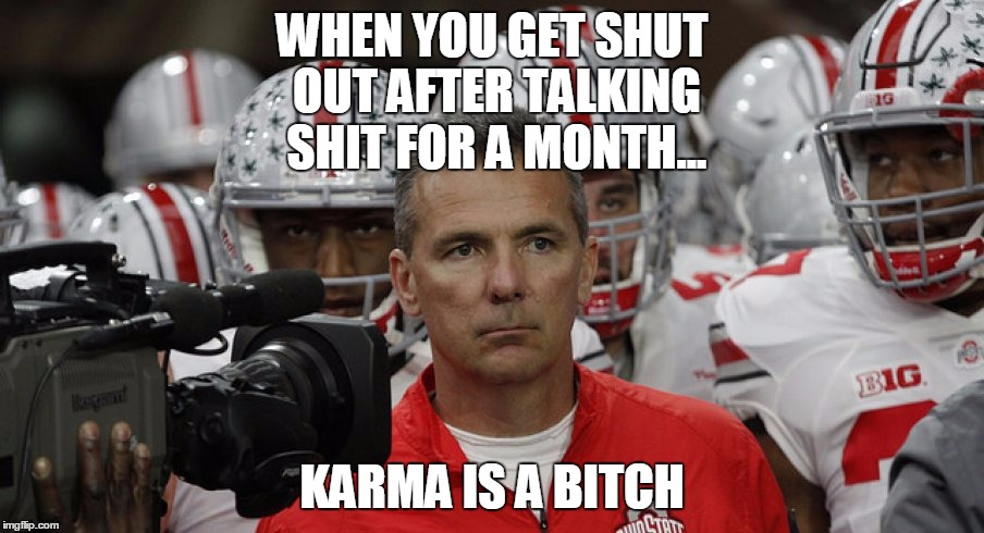 osu loss to florida state | WHEN YOU GET SHUT OUT AFTER TALKING SHIT FOR A MONTH... KARMA IS A B**CH | image tagged in osu sucks | made w/ Imgflip meme maker